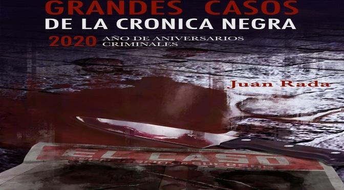 """""""GRANDES CASOS DE LA CRÓNICA NEGRA"""" De Juan Rada"""